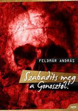 Feldmár András - Szabadíts meg a Gonosztól