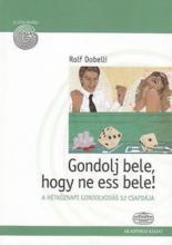 Rolf Dobelli - Gondolj bele, hogy ne ess bele!